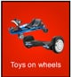 Toys on wheels